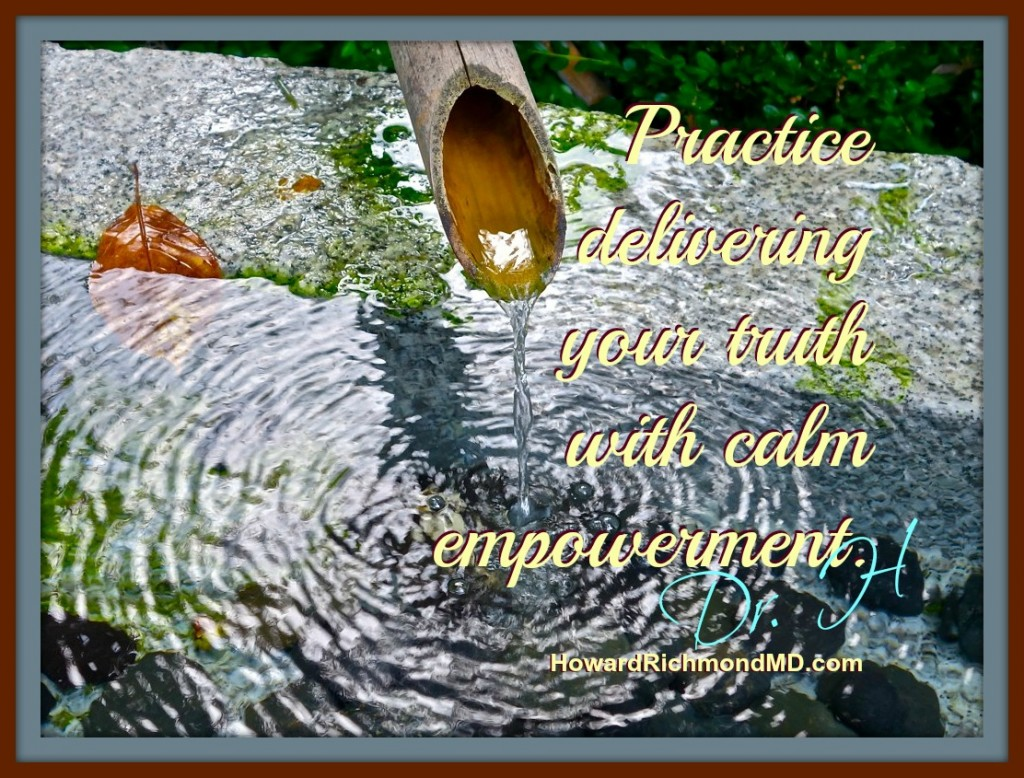 Practice delivering your truth with calm empowerment